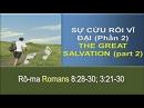 Tựa:  Sự Cứu Rỗi Vĩ Đại (Phần 2) Kinh Thánh:  Rô-ma 8:1-17; Rô-ma 8:23-25 Diễn Giả:  Mục Sư Nguyễn Thanh Phiên Xem:  28