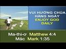 Tựa:  Tận Hưởng Chúa Hằng Ngày Kinh Thánh:  Ma-thi-ơ 4:4; Mác 1:35 Diễn Giả:  Mục Sư Nguyễn Thanh Phiên Xem:  42
