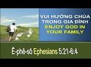 Tựa:  Tận Hưởng Chúa Trong Gia Đình Kinh Thánh:  Ê-phê-sô 5:21-6:4 Diễn Giả:  Mục Sư Nguyễn Thanh Phiên Xem:  22